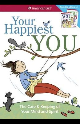 Your Happiest You: The Care & Keeping of Your Mind and Spirit /]cby Judy Woodburn; Illustrated by Josee Masse; Jane Annunziata, Psyd, and
