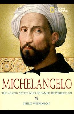 Michelangelo: The Young Artist Who Dreamed of Perfection