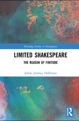Limited Shakespeare: The Reason of Finitude