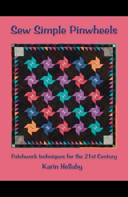 Sew Simple Pinwheels: Patchwork Techniques for the 21st Century