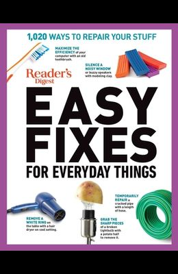 Reader's Digest Easy Fixes for Everyday Things: 1,020 Ways to Repair Your Stuff