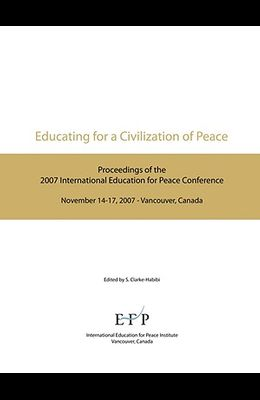 Educating for a Civilization of Peace: Proceedings of the 2007 International Education for Peace Conference