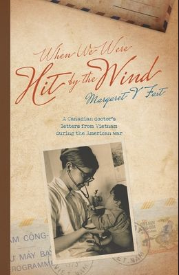 When We Were Hit By the Wind: A Canadian doctor's letters from Vietnam during the American war