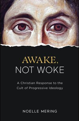 Awake, Not Woke: A Christian Response to the Cult of Progressive Ideology