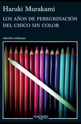 Los Años de Peregrinación del Chico Sin Color = The Years of Pilgrimage of the Colorless Boy