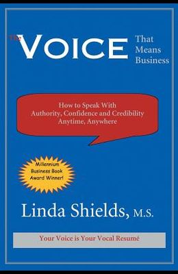 The Voice That Means Business: How to Speak with Authority, Confidence and Credibility Anytime, Anywhere