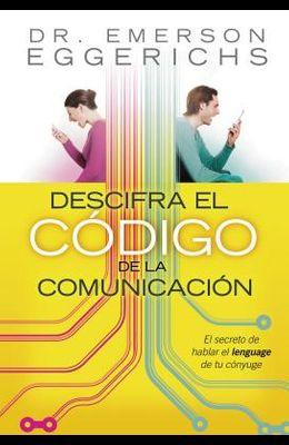 Descifra El Código de la Comunicación: El Secreto de Hablar El Lenguage de Tu Cónyuge = Cracking the Communication Code