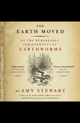 The Earth Moved Lib/E: On the Remarkable Achievements of Earthworms