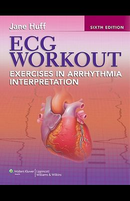ECG Workout: Exercises in Arrhythmia Interpretation [With Access Code]