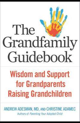 The Grandfamily Guidebook: Wisdom and Support for Grandparents Raising Grandchildren