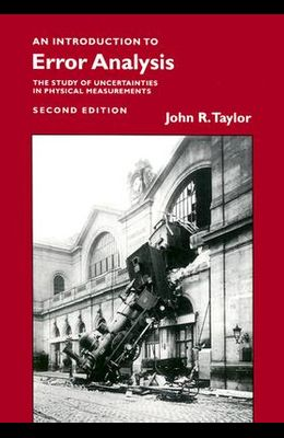 Introduction to Error Analysis, Second Edition: The Study of Uncertainties in Physical Measurements (Revised)