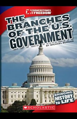 The Branches of U.S. Government (Cornerstones of Freedom: Third Series)