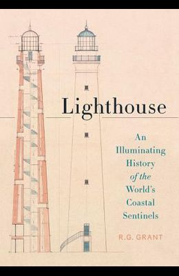 Lighthouse: An Illuminating History of the World's Coastal Sentinels