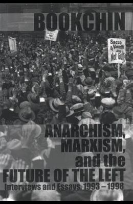 Anarchism, Marxism and the Future of the Left: Interviews and Essays, 1993-1998