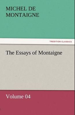 The Essays of Montaigne - Volume 04