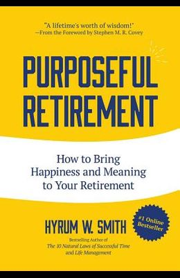 Purposeful Retirement: How to Bring Happiness and Meaning to Your Retirement (Retirement Gift for Men or Retirement Gift for Women)