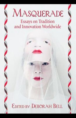 Masquerade: Essays on Tradition and Innovation Worldwide