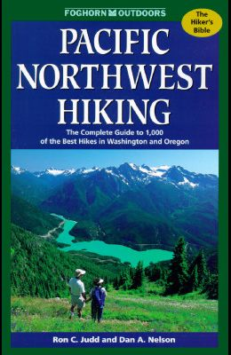 Foghorn Pacific Northwest Hiking: The Complete Guide to 1,000 of the Best Hikes in Washington and Oregon