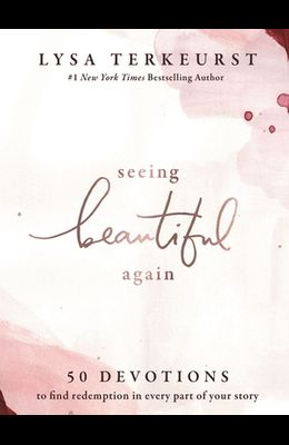 Seeing Beautiful Again: 50 Devotions to Find Redemption in Every Part of Your Story