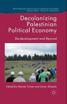 Decolonizing Palestinian Political Economy: De-Development and Beyond