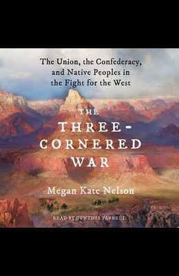 A Three-Cornered War: The Union, the Confederacy, and Native Peoples in the Fight for the West
