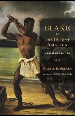 Blake; Or, the Huts of America: A Corrected Edition