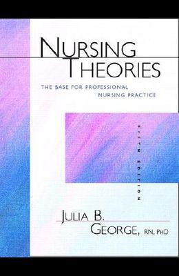 Nursing Theories: The Base for Professional Nursing Practice