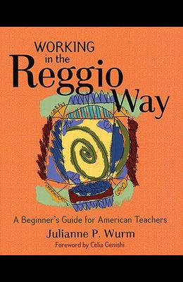 Working in the Reggio Way: A Beginner's Guide for American Teachers