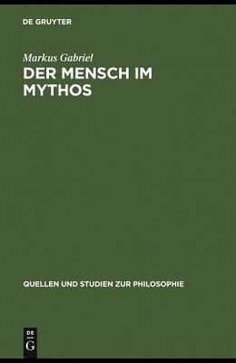 Der Mensch Im Mythos: Untersuchungen Über Ontotheologie, Anthropologie Und Selbstbewußtseinsgeschichte in Schellings philosophie Der Mythol