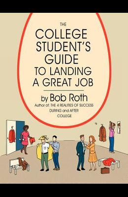 The College Student's Guide to Landing a Great Job