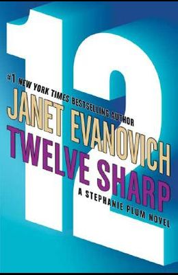 Twelve Sharp (A Stephanie Plum Novel) (Stephanie Plum Novels)