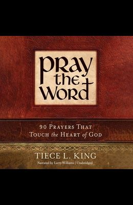 Pray the Word Lib/E: 90 Prayers That Touch the Heart of God