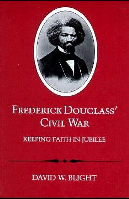 Frederick Douglass' Civil War: Keeping Faith in Jubilee (Revised)