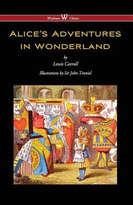 Alice's Adventures in Wonderland (Wisehouse Classics - Original 1865 Edition with the Complete Illustrations by Sir John Tenniel) (2016)