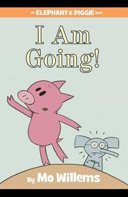 I Am Going! (an Elephant and Piggie Book)
