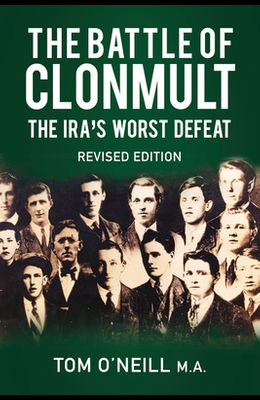 The Battle of Clonmult: The Ira's Worst Defeat