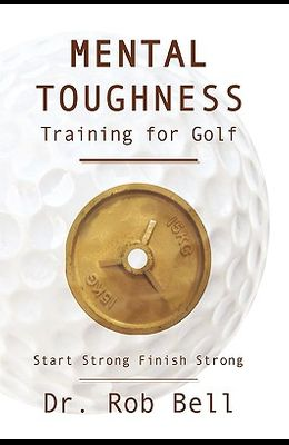 Mental Toughness Training for Golf: Start Strong Finish Strong