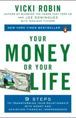 Your Money or Your Life: 9 Steps to Transforming Your Relationship with Money and Achieving Financial Independence: Fully Revised and Updated f