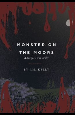 Monster on the Moors: A Bobby Holmes Thriller