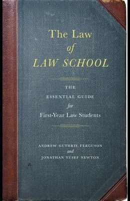 The Law of Law School: The Essential Guide for First-Year Law Students