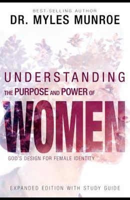 Understanding the Purpose and Power of Women: God's Design for Female Identity (Enlarged/Expanded, Study Guide Included)