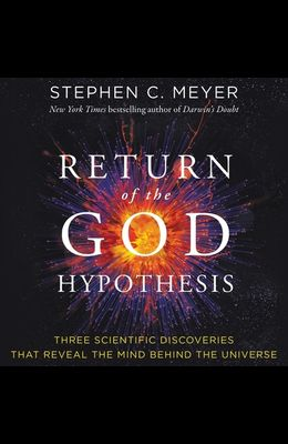 Return of the God Hypothesis Lib/E: Three Scientific Discoveries That Reveal the Mind Behind the Universe