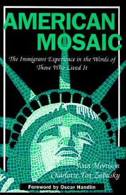 American Mosaic: The Immigrant Experience in the Words of Those Who Lived It