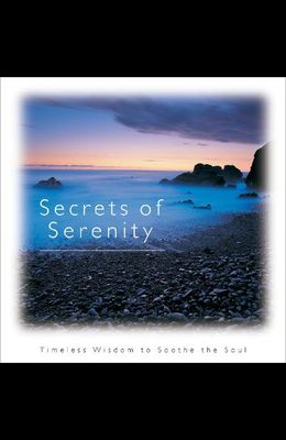 Secrets of Serenity: Timeless Wisdom to Soothe the Soul (Introducing Courage Gift Editions)