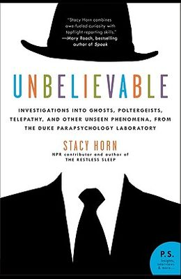 Unbelievable: Investigations Into Ghosts, Poltergeists, Telepathy, and Other Unseen Phenomena, from the Duke Parapsychology Laborato