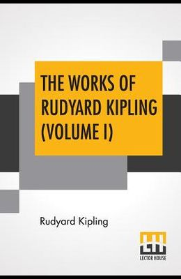 The Works Of Rudyard Kipling (Volume I): Two Volume Edition