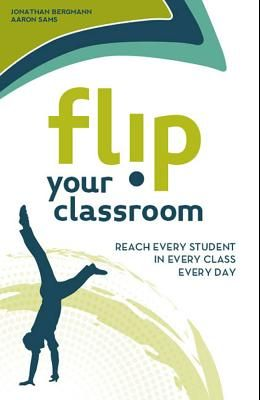 Flip Your Classroom: Reaching Every Student in Every Class Every Day