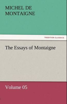 The Essays of Montaigne - Volume 05