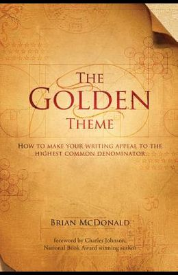 The Golden Theme: How to Make Your Writing Appeal to the Highest Common Denominator