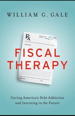 Fiscal Therapy: Curing America's Debt Addiction and Investing in the Future